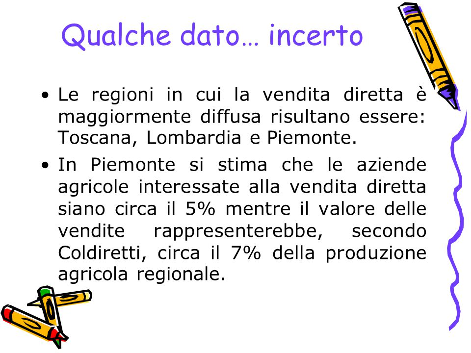 Qualche dato… incerto Le regioni in cui la vendita diretta è maggiormente diffusa risultano essere: Toscana, Lombardia e Piemonte.