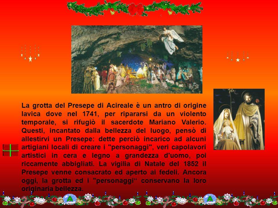 La grotta del Presepe di Acireale è un antro di origine lavica dove nel 1741, per ripararsi da un violento temporale, si rifugiò il sacerdote Mariano Valerio.