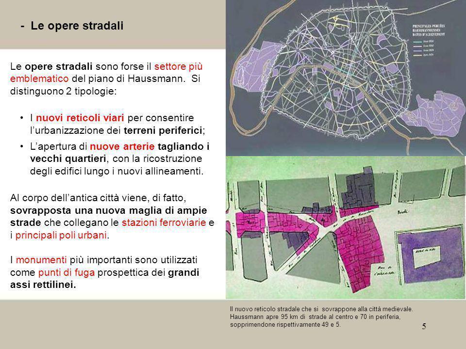 - Le opere stradali Le opere stradali sono forse il settore più emblematico del piano di Haussmann. Si distinguono 2 tipologie: