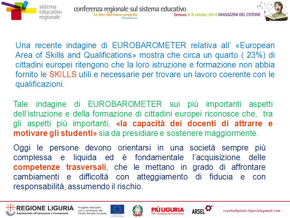 Una recente indagine di EUROBAROMETER relativa all' «European Area of Skills and Qualifications» mostra che circa un quarto ( 23%) di cittadini europei ritengono che la loro istruzione e formazione non abbia fornito le SKILLS utili e necessarie per trovare un lavoro coerente con le qualificazioni.