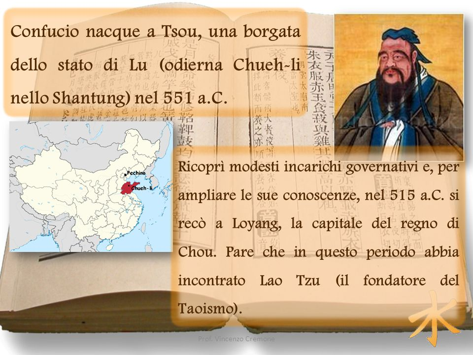 Confucio nacque a Tsou, una borgata dello stato di Lu (odierna Chueh-li nello Shantung) nel 551 a.C.