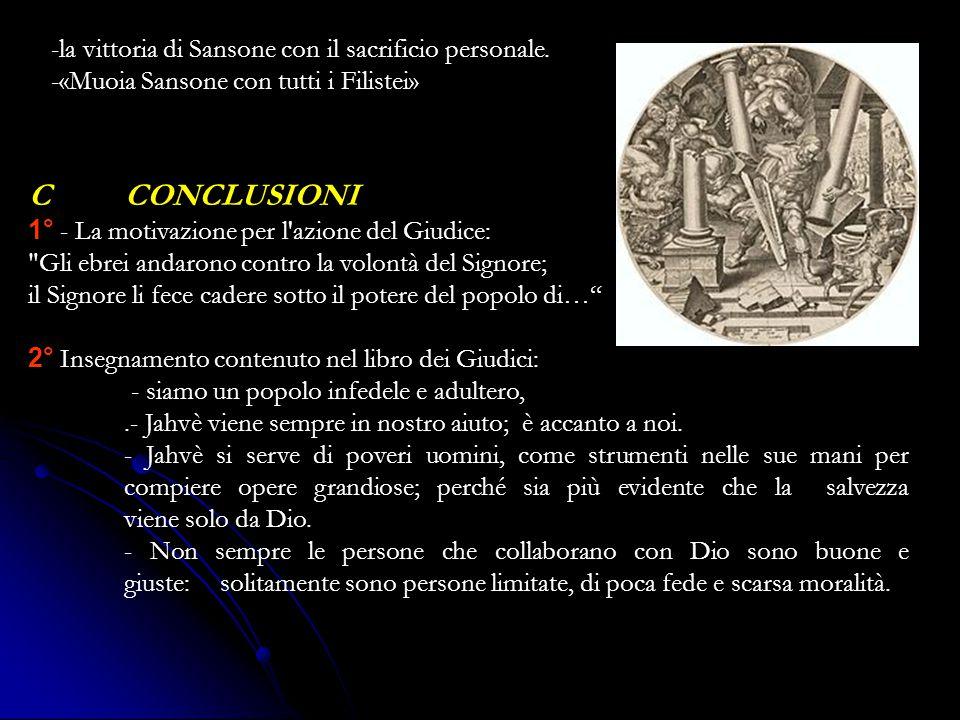 C CONCLUSIONI la vittoria di Sansone con il sacrificio personale.