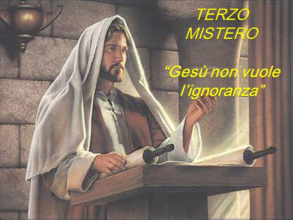 TERZO MISTERO Gesù non vuole l'ignoranza