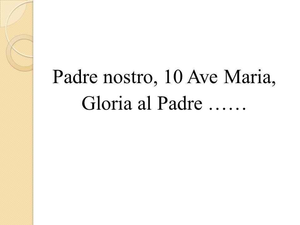 Padre nostro, 10 Ave Maria, Gloria al Padre ……