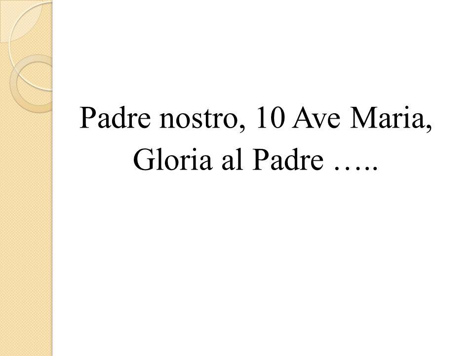 Padre nostro, 10 Ave Maria, Gloria al Padre …..