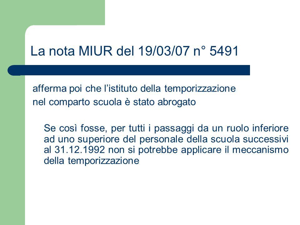 La nota MIUR del 19/03/07 n° 5491 afferma poi che l'istituto della temporizzazione. nel comparto scuola è stato abrogato.