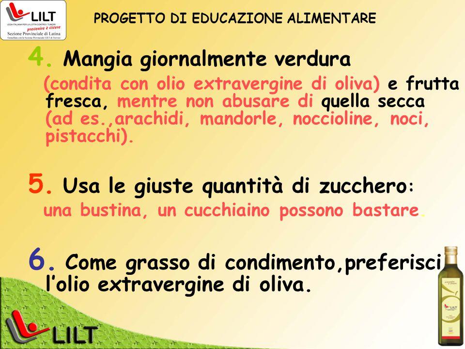 6. Come grasso di condimento,preferisci l'olio extravergine di oliva.