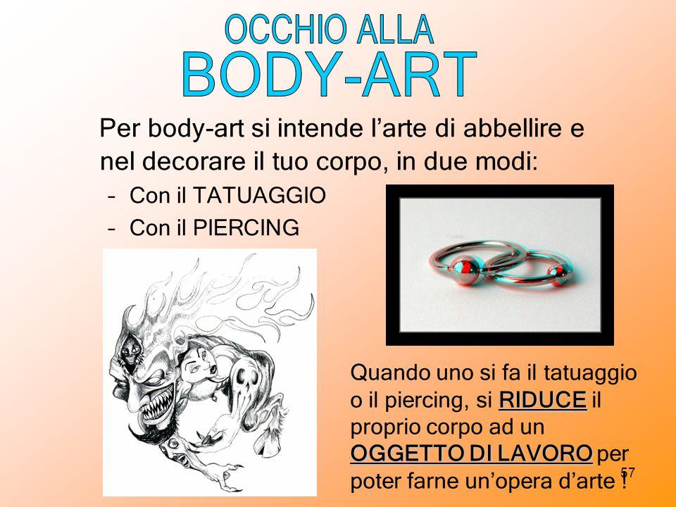 OCCHIO ALLA BODY-ART. Per body-art si intende l'arte di abbellire e nel decorare il tuo corpo, in due modi: