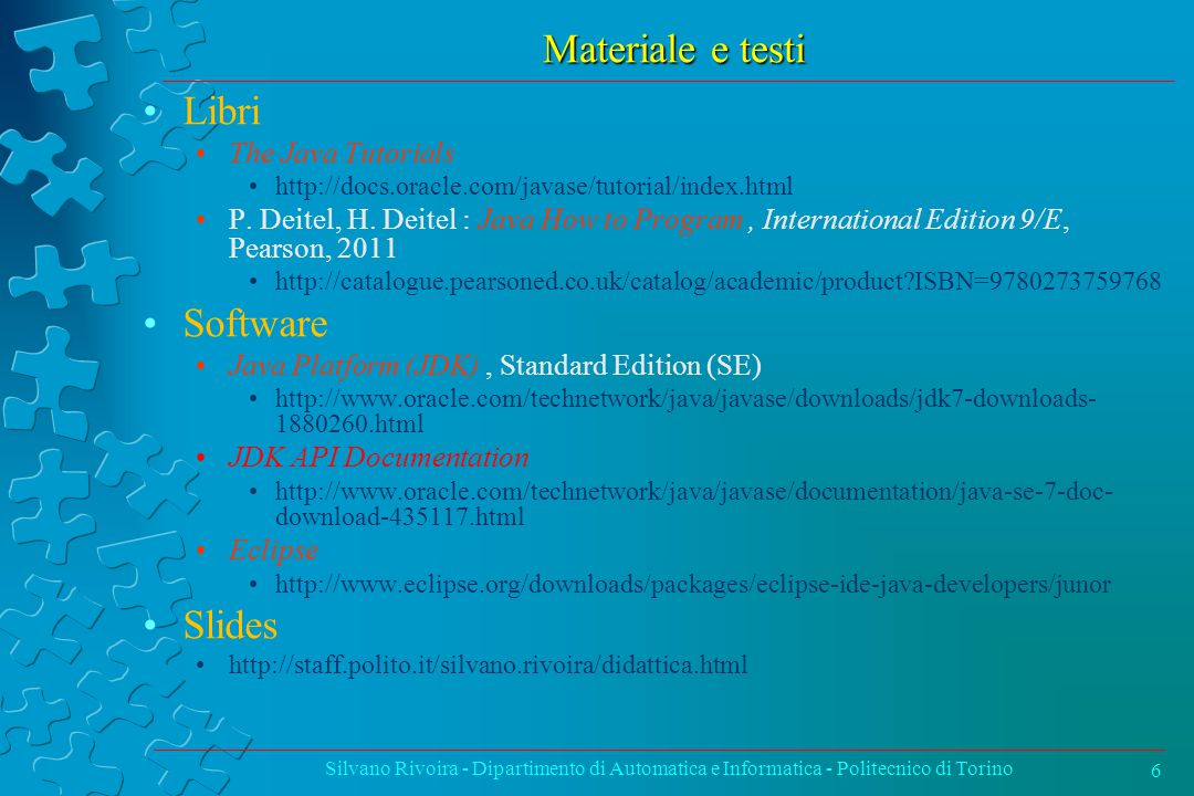 Materiale e testi Libri Software Slides The Java Tutorials