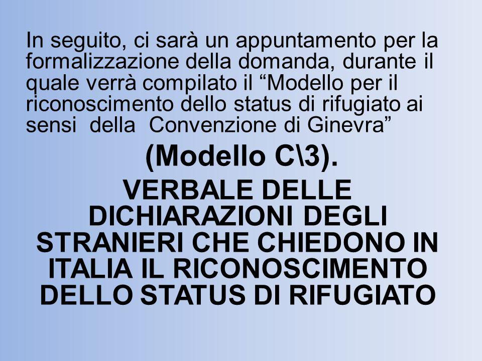 In seguito, ci sarà un appuntamento per la formalizzazione della domanda, durante il quale verrà compilato il Modello per il riconoscimento dello status di rifugiato ai sensi della Convenzione di Ginevra