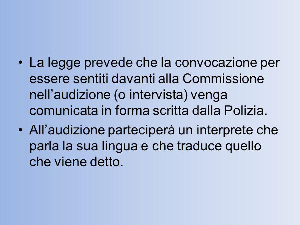 La legge prevede che la convocazione per essere sentiti davanti alla Commissione nell'audizione (o intervista) venga comunicata in forma scritta dalla Polizia.