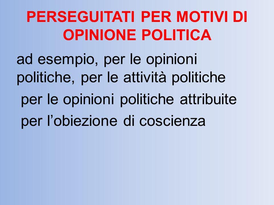 PERSEGUITATI PER MOTIVI DI OPINIONE POLITICA