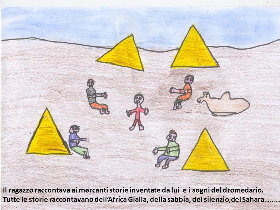 Il ragazzo raccontava ai mercanti storie inventate da lui e i sogni del dromedario.
