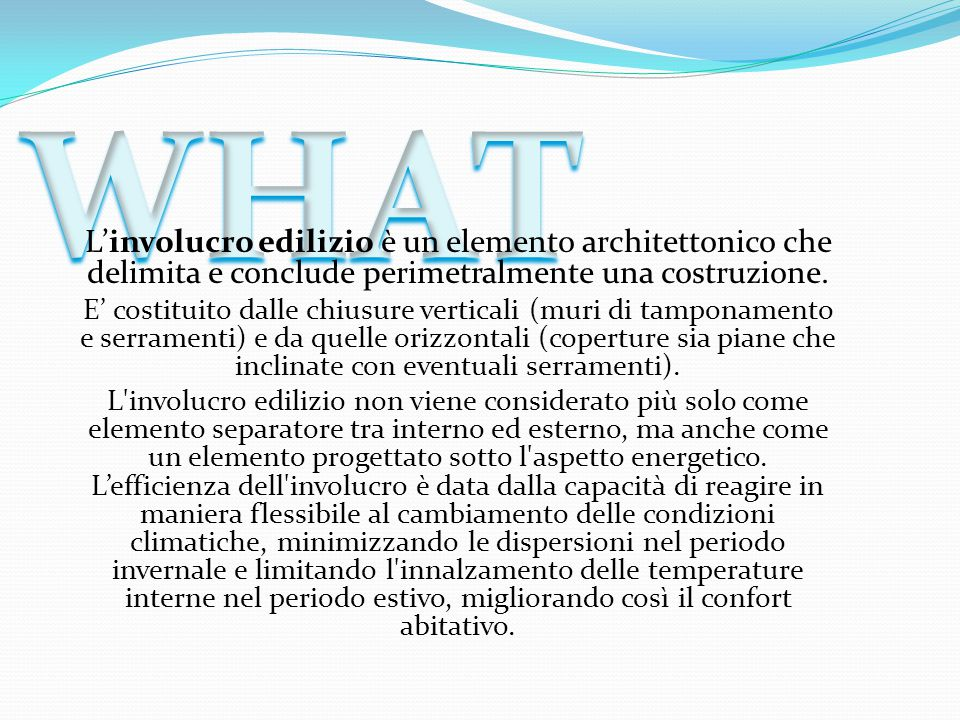 WHAT L'involucro edilizio è un elemento architettonico che delimita e conclude perimetralmente una costruzione.