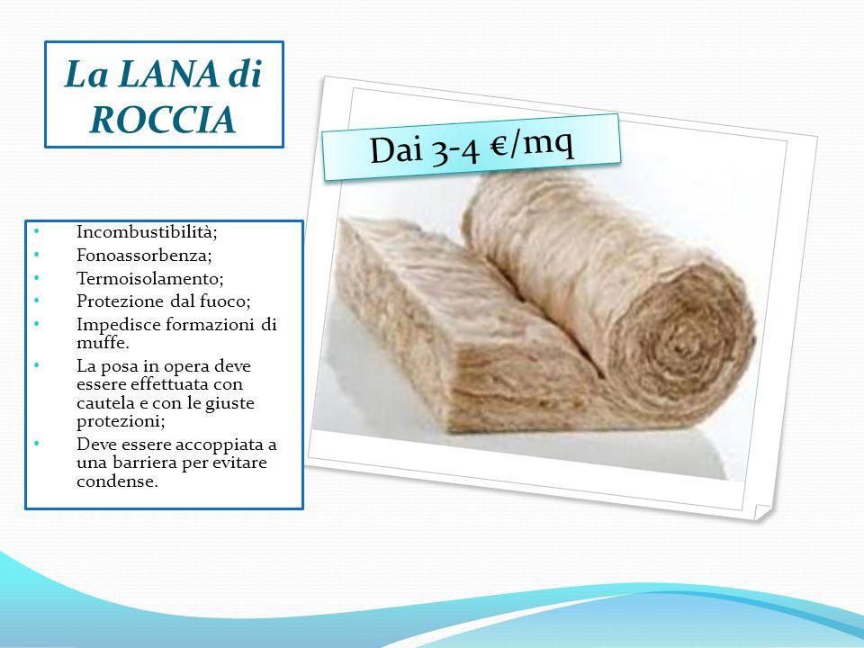 La LANA di ROCCIA Dai 3-4 €/mq Incombustibilità; Fonoassorbenza;