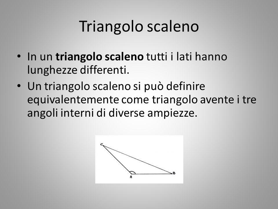 Triangolo scaleno In un triangolo scaleno tutti i lati hanno lunghezze differenti.