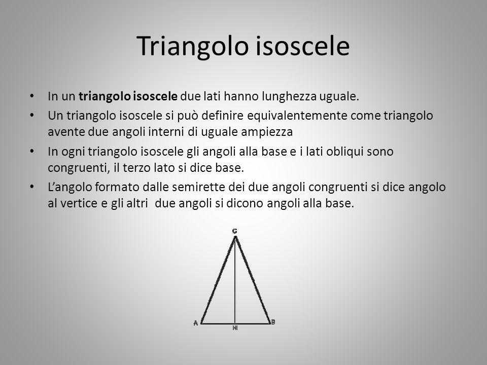 Triangolo isoscele In un triangolo isoscele due lati hanno lunghezza uguale.