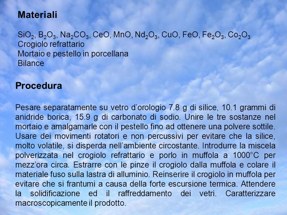 Materiali SiO2, B2O3, Na2CO3, CeO, MnO, Nd2O3, CuO, FeO, Fe2O3, Co2O3. Crogiolo refrattario. Mortaio e pestello in porcellana.
