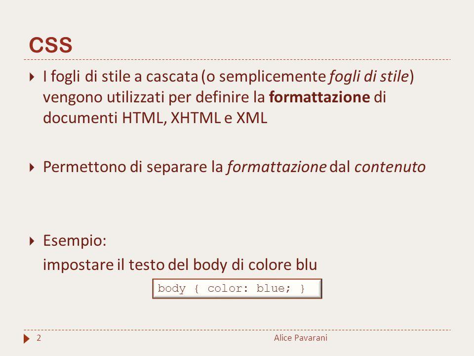 CSS I fogli di stile a cascata (o semplicemente fogli di stile) vengono utilizzati per definire la formattazione di documenti HTML, XHTML e XML.