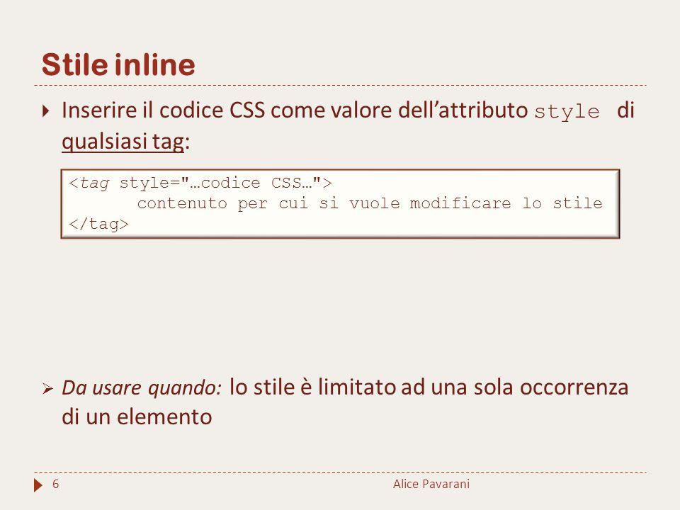 Stile inline Inserire il codice CSS come valore dell'attributo style di qualsiasi tag: