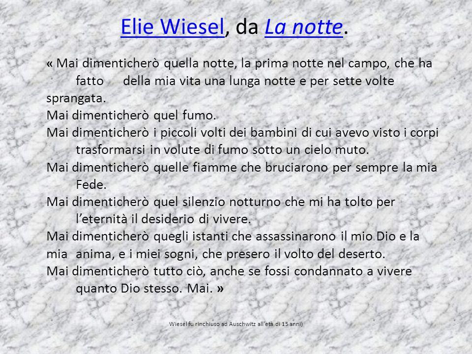 Wiesel fu rinchiuso ad Auschwitz all età di 15 anni)