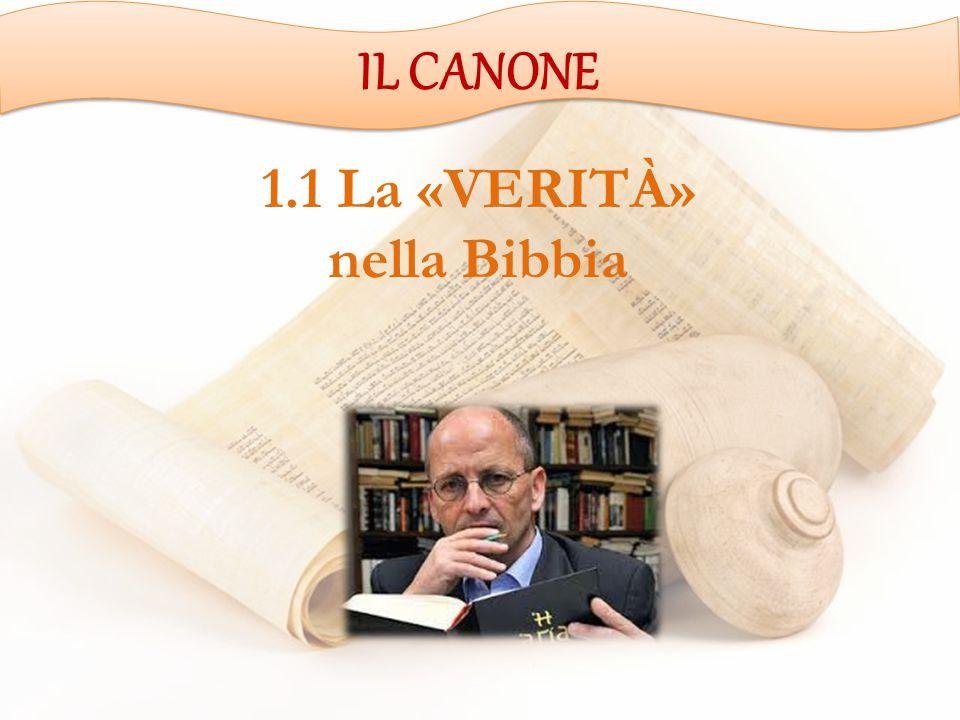 IL CANONE 1.1 La «VERITÀ» nella Bibbia