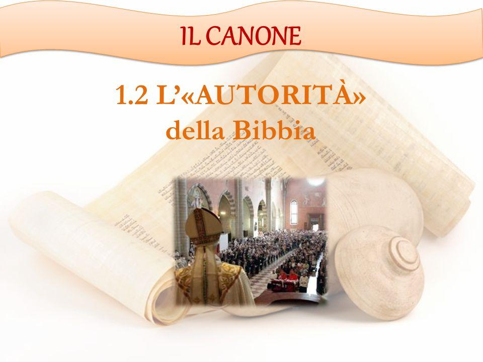 IL CANONE 1.2 L'«AUTORITÀ» della Bibbia