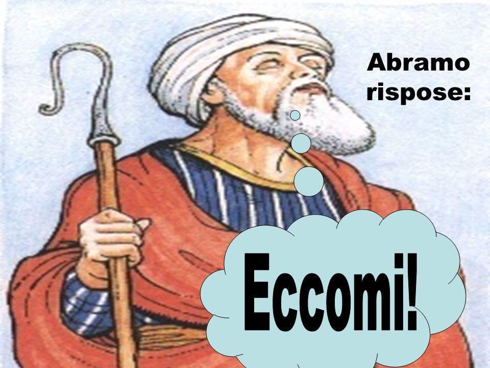 Abramo rispose: Eccomi!