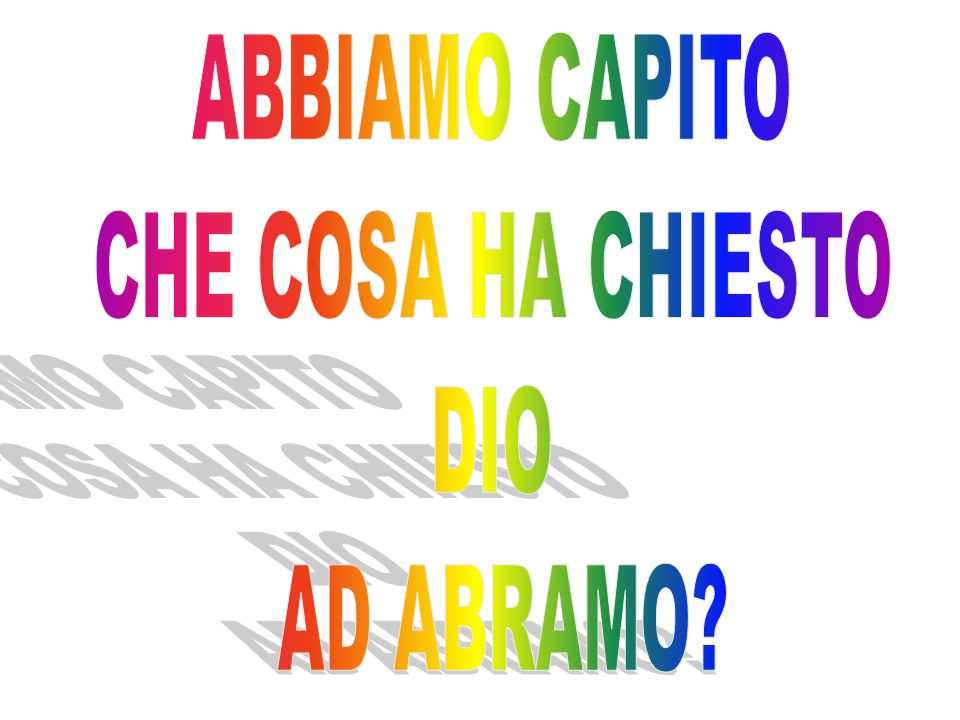 ABBIAMO CAPITO CHE COSA HA CHIESTO DIO AD ABRAMO