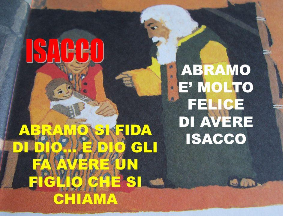 ABRAMO E' MOLTO FELICE DI AVERE ISACCO