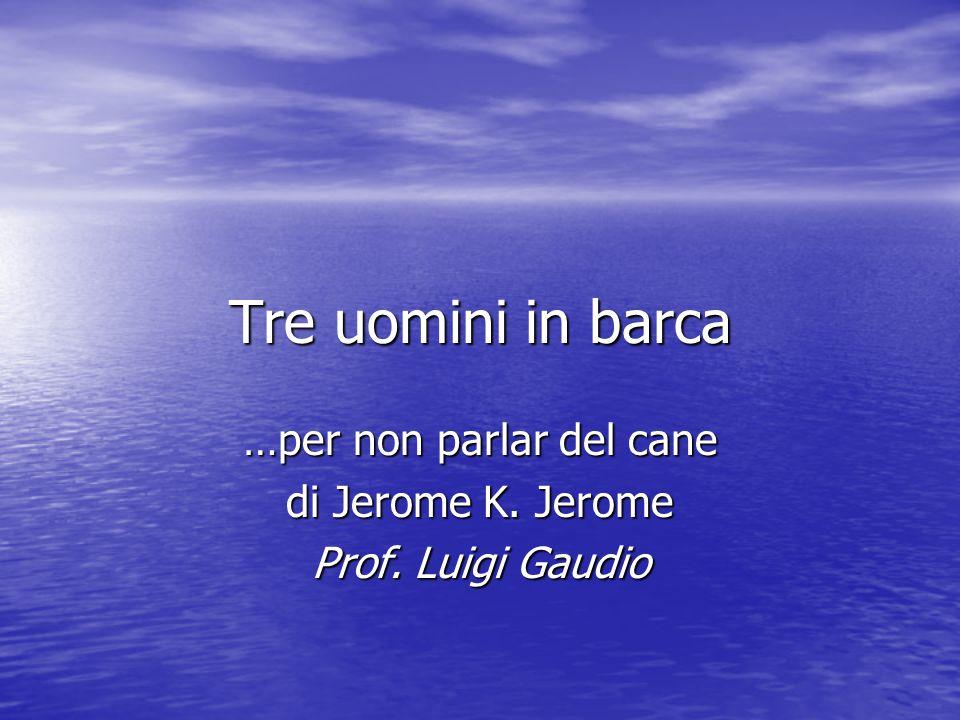 …per non parlar del cane di Jerome K. Jerome Prof. Luigi Gaudio
