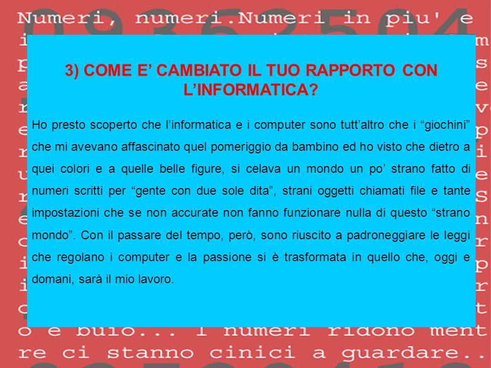 3) COME E' CAMBIATO IL TUO RAPPORTO CON L'INFORMATICA