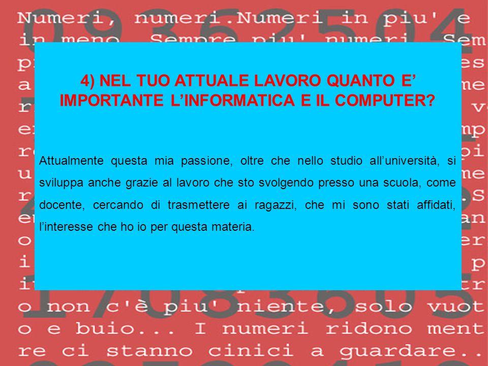 4) NEL TUO ATTUALE LAVORO QUANTO E' IMPORTANTE L'INFORMATICA E IL COMPUTER
