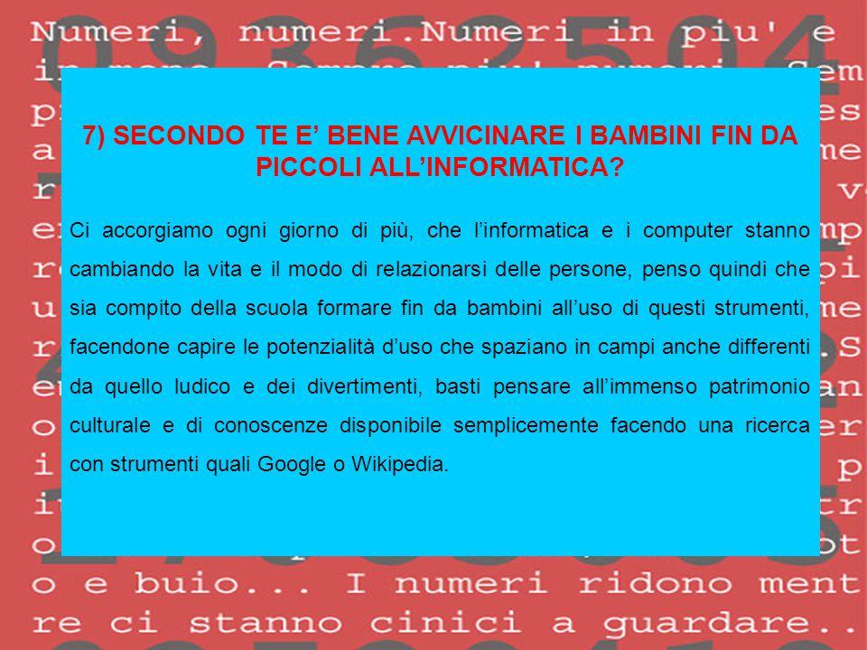7) SECONDO TE E' BENE AVVICINARE I BAMBINI FIN DA PICCOLI ALL'INFORMATICA