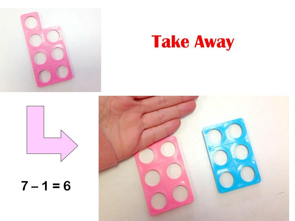 Take Away 7 – 1 = 6