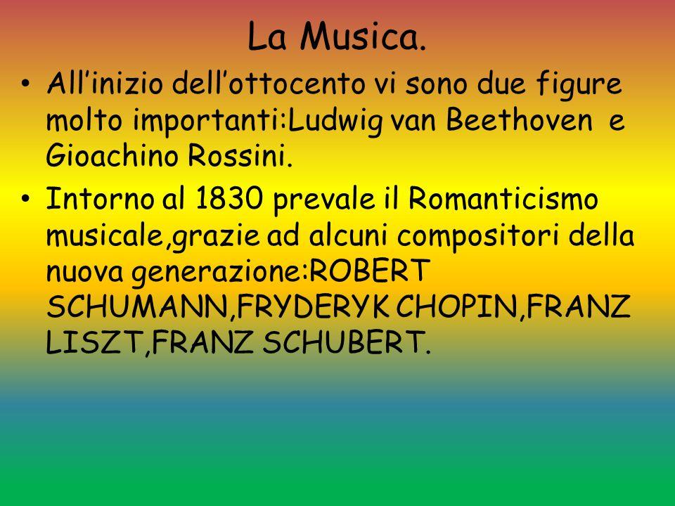 La Musica. All'inizio dell'ottocento vi sono due figure molto importanti:Ludwig van Beethoven e Gioachino Rossini.
