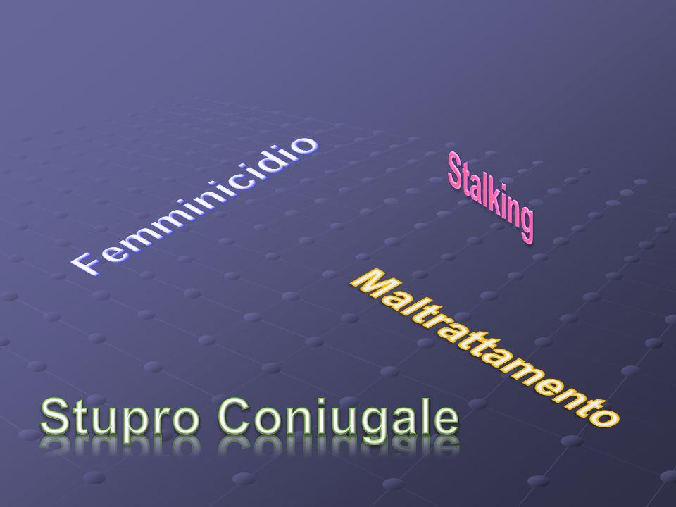 Stalking Femminicidio Maltrattamento Stupro Coniugale