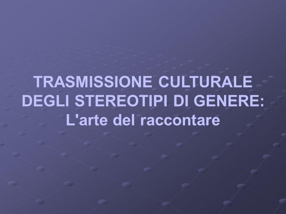 TRASMISSIONE CULTURALE DEGLI STEREOTIPI DI GENERE: