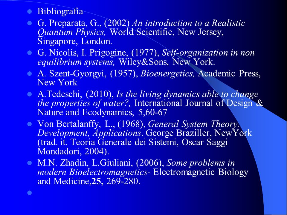 Bibliografia G. Preparata, G., (2002) An introduction to a Realistic Quantum Physics, World Scientific, New Jersey, Singapore, London.