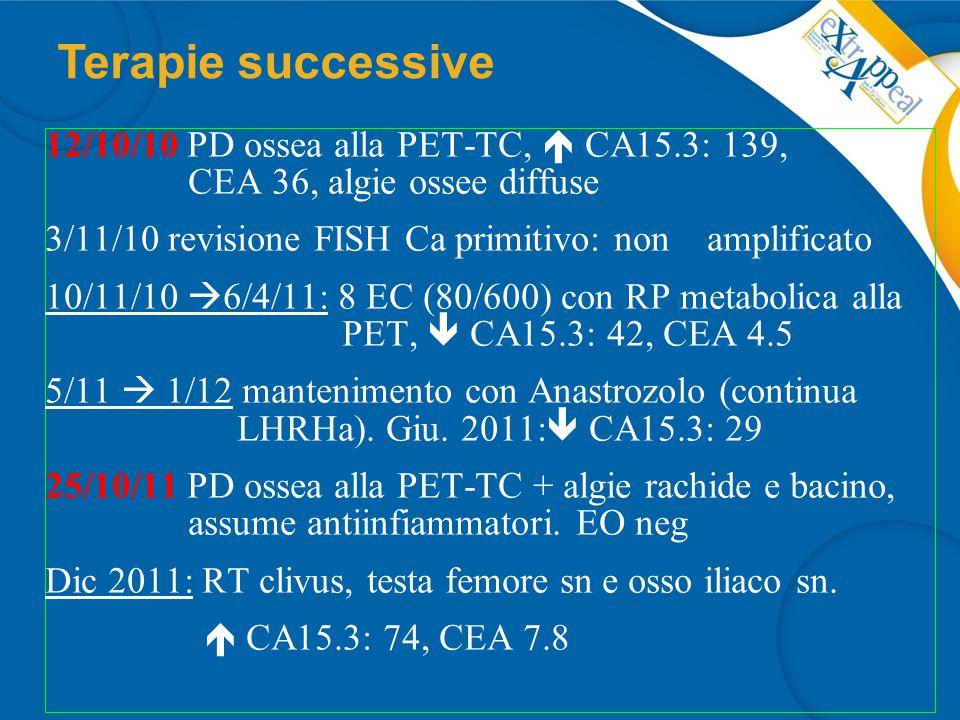Terapie successive 12/10/10 PD ossea alla PET-TC,  CA15.3: 139, CEA 36, algie ossee diffuse.