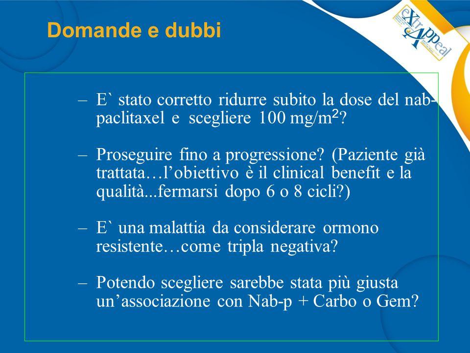 Domande e dubbi E` stato corretto ridurre subito la dose del nab-paclitaxel e scegliere 100 mg/m2