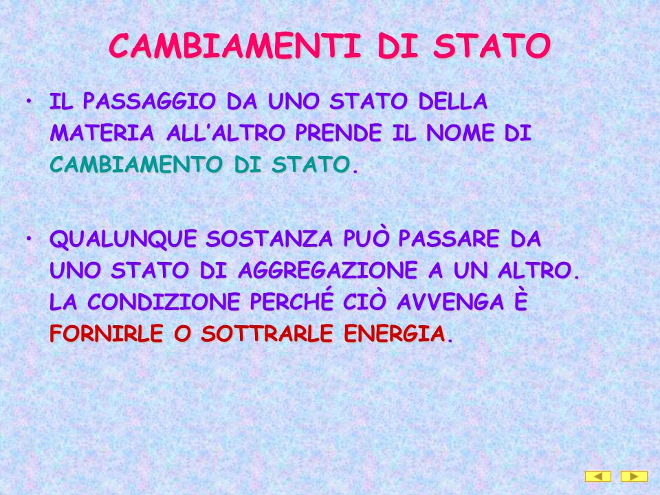 CAMBIAMENTI DI STATO IL PASSAGGIO DA UNO STATO DELLA MATERIA ALL'ALTRO PRENDE IL NOME DI CAMBIAMENTO DI STATO.