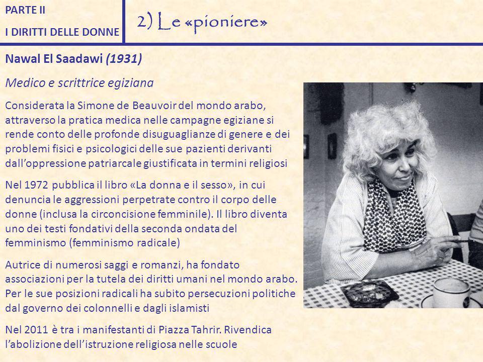 2) Le «pioniere» Nawal El Saadawi (1931) Medico e scrittrice egiziana