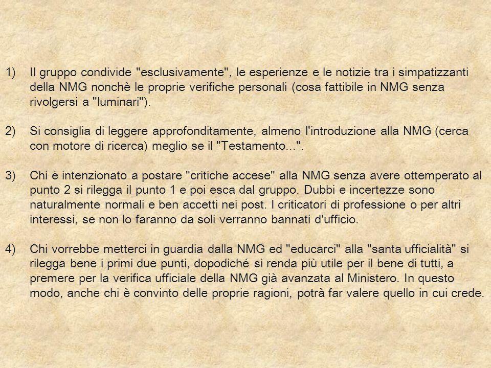 Il gruppo condivide esclusivamente , le esperienze e le notizie tra i simpatizzanti della NMG nonchè le proprie verifiche personali (cosa fattibile in NMG senza rivolgersi a luminari ).