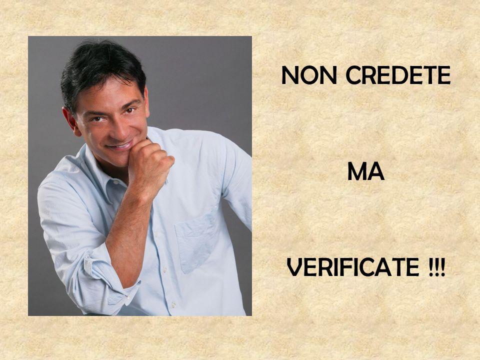 NON CREDETE MA VERIFICATE !!!