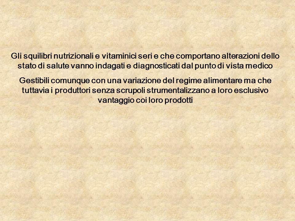 Gli squilibri nutrizionali e vitaminici seri e che comportano alterazioni dello stato di salute vanno indagati e diagnosticati dal punto di vista medico