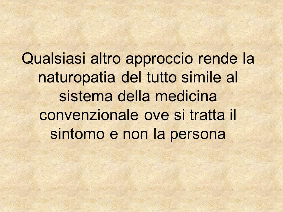 Qualsiasi altro approccio rende la naturopatia del tutto simile al sistema della medicina convenzionale ove si tratta il sintomo e non la persona