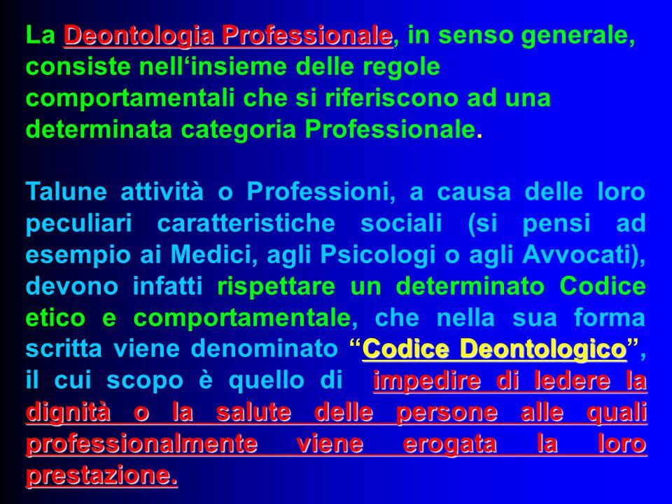 La Deontologia Professionale, in senso generale, consiste nell'insieme delle regole comportamentali che si riferiscono ad una determinata categoria Professionale.