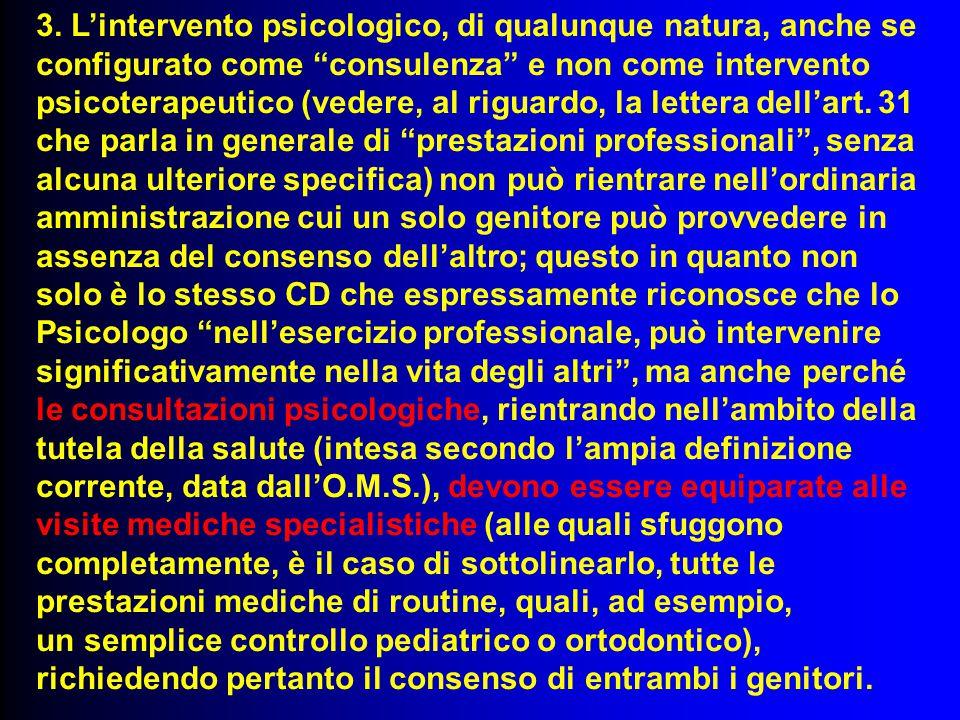3. L'intervento psicologico, di qualunque natura, anche se configurato come consulenza e non come intervento psicoterapeutico (vedere, al riguardo, la lettera dell'art. 31 che parla in generale di prestazioni professionali , senza