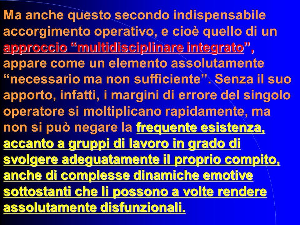Ma anche questo secondo indispensabile accorgimento operativo, e cioè quello di un approccio multidisciplinare integrato , appare come un elemento assolutamente necessario ma non sufficiente .